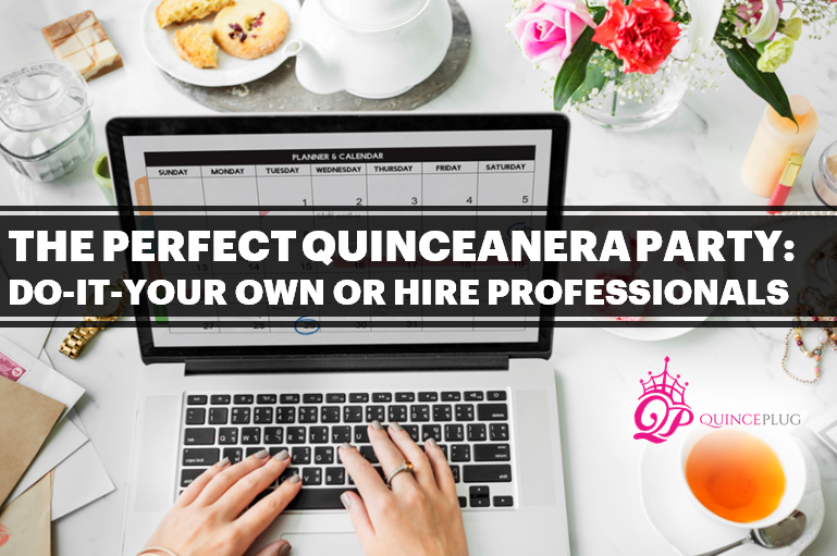 The perfect Quinceanera Party: Do-it-your own or Hire professionals